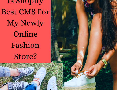 Is Shopify Best CMS For My Newly Online Fashion Store?