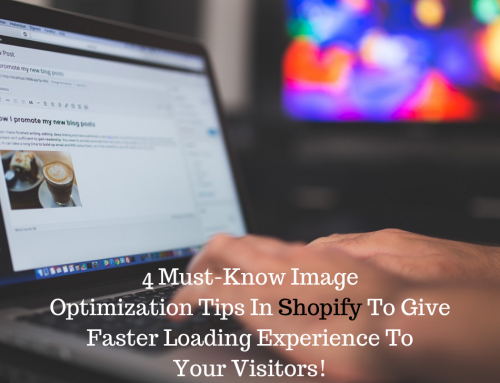 4 Must-Know Image Optimization Tips In Shopify To Give Faster Loading Experience To Your Visitors!