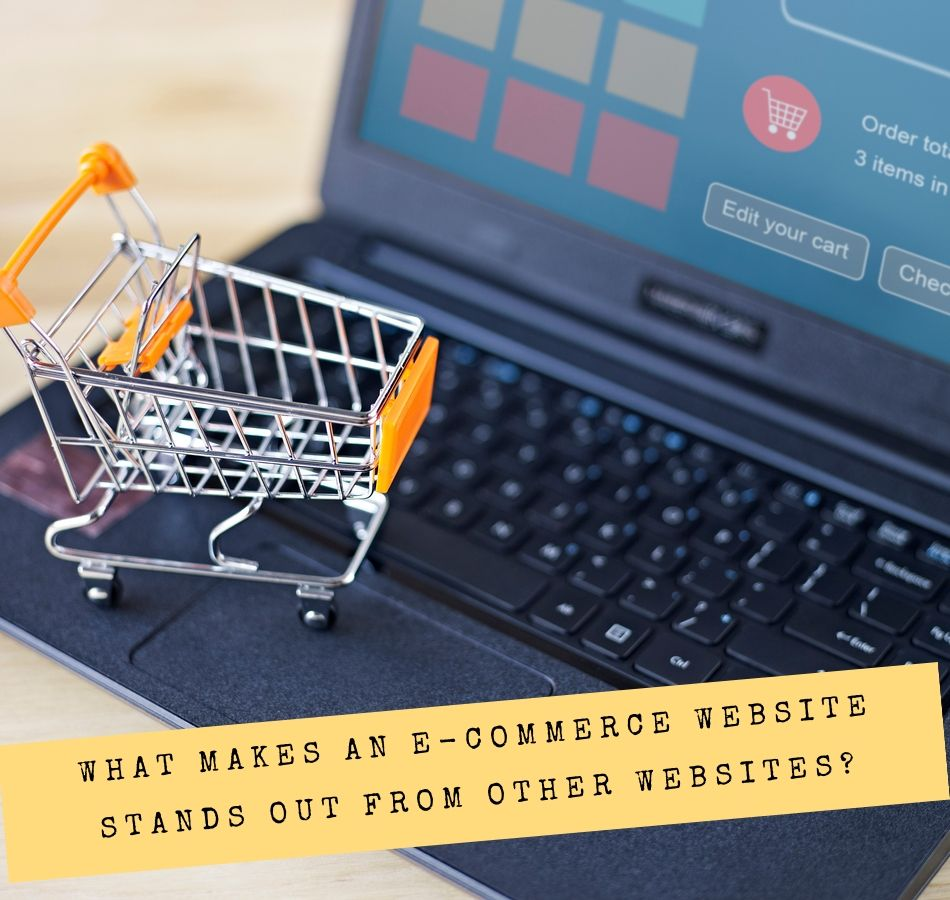 What Makes An E-commerce Website Stands Out From Other Websites