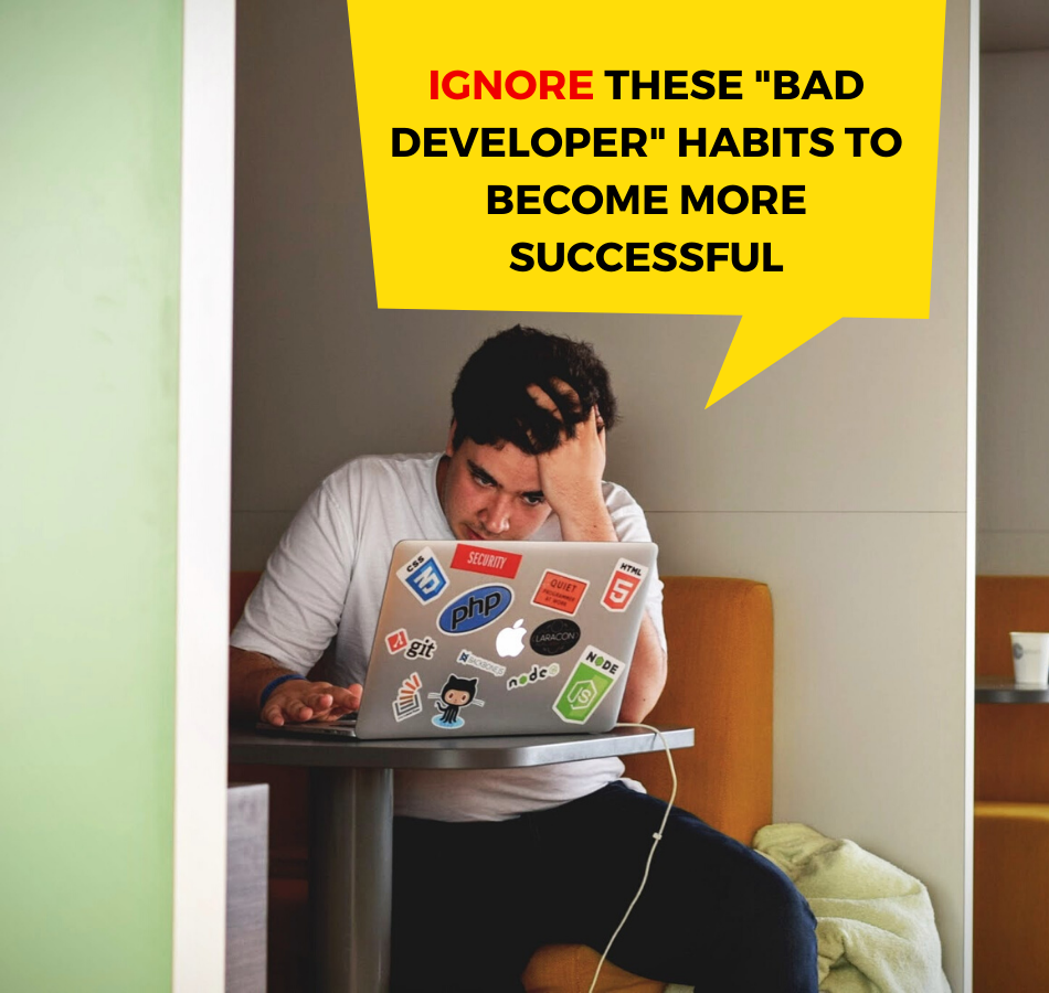Ignore These Bad Developer Habits To Become More Successful