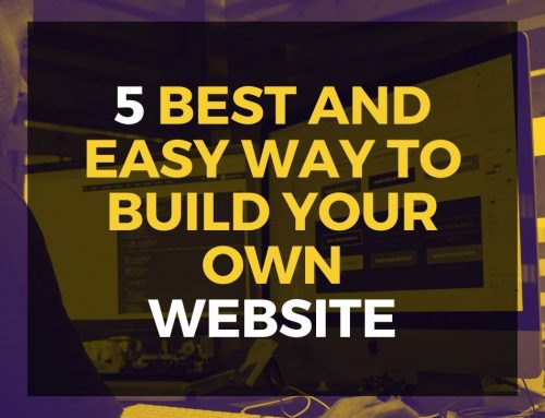 5 BEST AND EASY WAY TO BUILD YOUR OWN WEBSITE