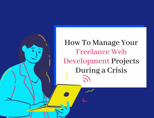How To Manage Your Freelance Web Development Projects During a Crisis